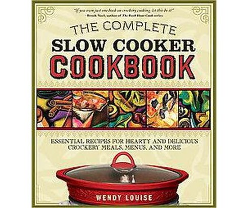 Complete Slow Cooker Cookbook : Essential Recipes for Hearty and Delicious Crockery Meals, Menus, and - image 1 of 1