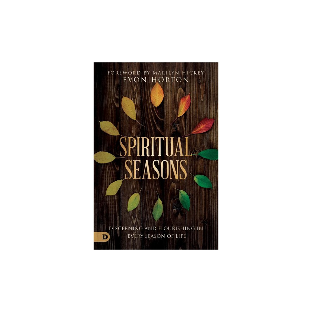 Spiritual Seasons : Discerning and Flourishing in Every Season of Life - by Evon Horton (Paperback)