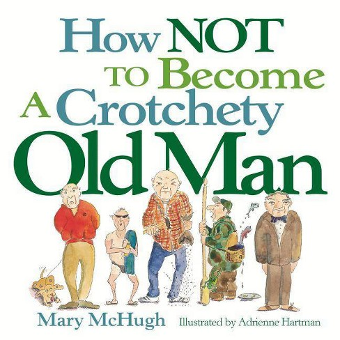 How Not to Become a Crotchety Old Man - by  Mary McHugh (Paperback) - image 1 of 1