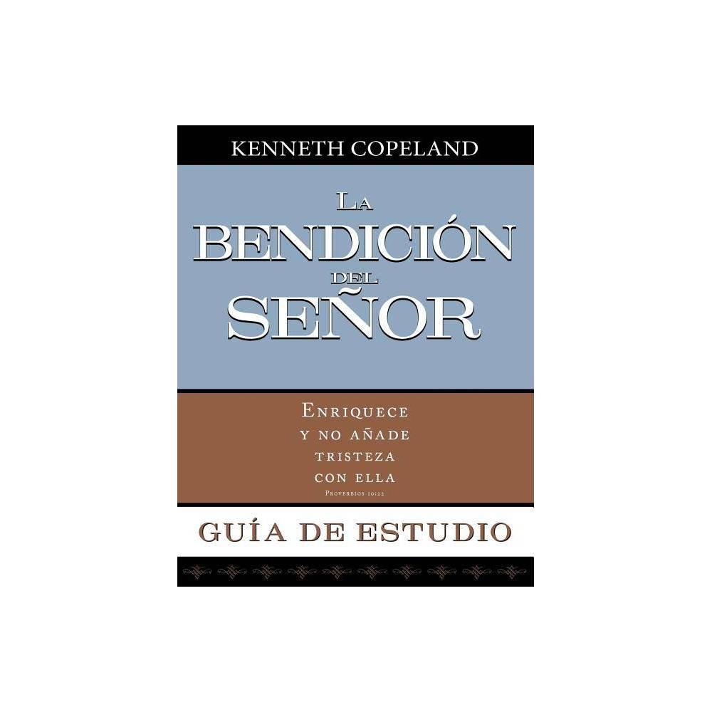 La Bendicion Del Senor Enriquece Y No Anade Tristeza Con Ella Guia De Estudio By Kenneth Copeland Paperback