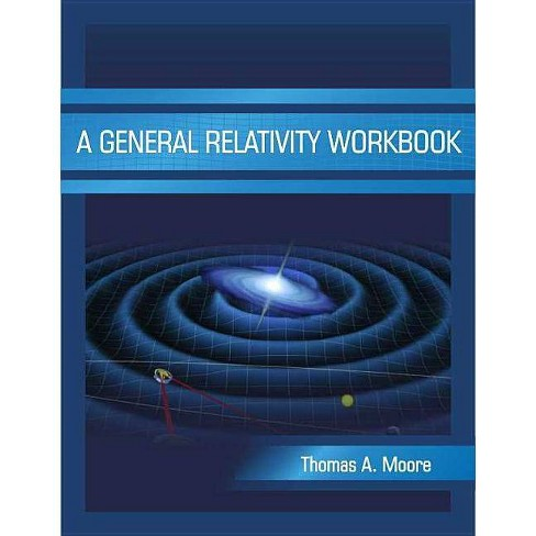 A General Relativity Workbook - by  Thomas a Moore (Paperback) - image 1 of 1