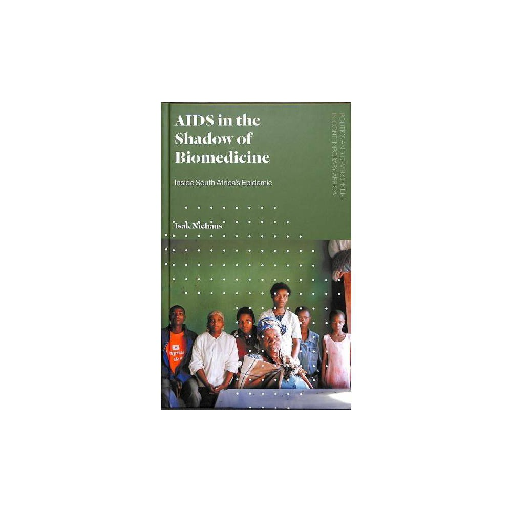 Aids in the Shadow of Biomedicine : Inside South Africa's Epidemic - by Isak Niehaus (Hardcover) The Bushbuckridge region of South Africa has one of the highest rates of Hiv infection in the world. The disease arrived in the early 1990s and spread rapidly. By 2008 life expectancies had fallen by twelve years for men and fourteen years for women. Since 2005, public health facilities have increasingly offered free highly active antiretroviral therapy (Haart) treatment, offering a modicum of hope, but uptake and adherence to the therapy has been sporadic and uneven. Drawing on his own extensive ethnographic research carried out in Bushbuckridge over twenty-five years, Isak Niehaus reveals how the Aids pandemic has been experienced at the village-level. Most significantly, he shows how local cultural practices and values have shaped responses to the epidemic. For example, while local attitudes towards death and misfortune have contributed to the stigma around Aids, kinship structures have also facilitated the adoption and care of Aids orphans. Such practices challenge us to rethink the role played by culture in understanding and treating sickness, with Niehaus showing how an appreciation of local beliefs and customs is essential to any effective strategy of Aids treatment. Overturning many of our assumptions about disease prevention, the book is essential reading for practitioners as well as researchers in global health, anthropology, sociology, and epidemiology as well as scholars interested in public health and administration in the sub-Saharan region.