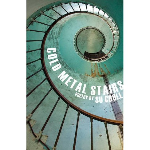 Cold Metal Stairs - by  Su Croll (Paperback) - image 1 of 1