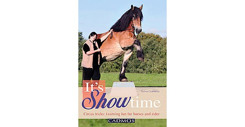It's Showtime : Circus Tricks: Learning Fun for Horses and Rider (Paperback) (Sylvia Czarnecki) - image 1 of 1