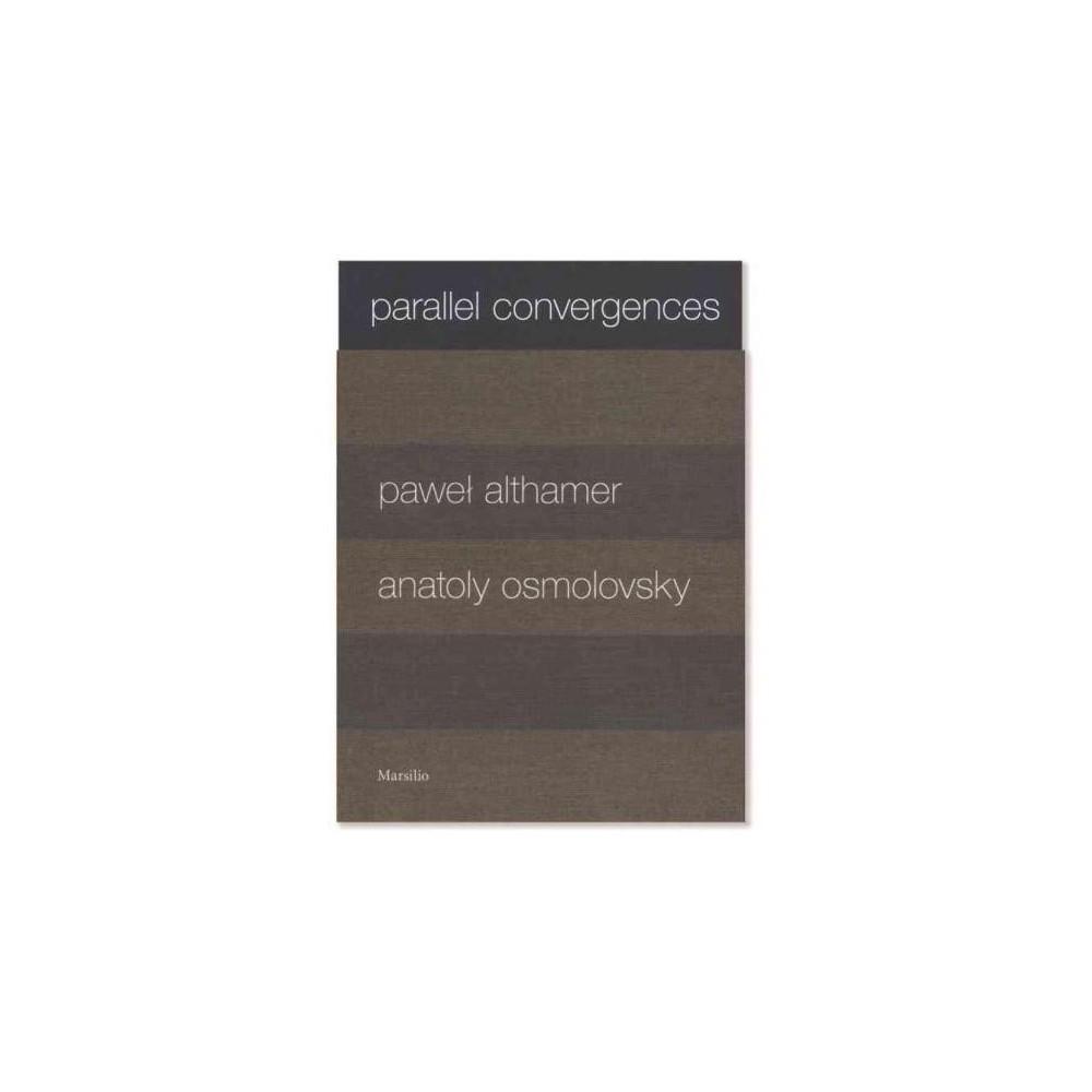 Parallel Convergences : Pawel Althamer / Anatoly Osmolovsky (Paperback) (Nicholas Cullinan & Anatoly