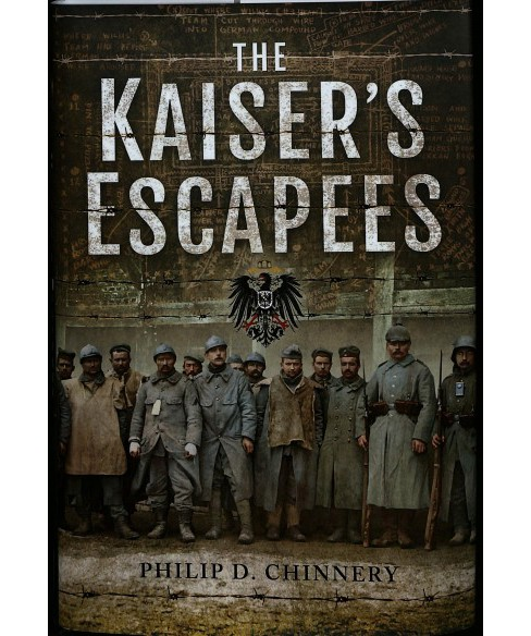 Kaiser's Escapees : Allied POW Escape Attempts During the First World War -  (Hardcover) - image 1 of 1