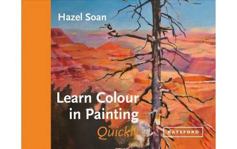 Learn Colour in Painting Quickly -  by Hazel Soan (Hardcover) - image 1 of 1