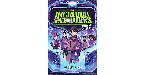 Incredible Space Raiders from Space! (Reprint) (Paperback) (Wesley King) - image 1 of 1
