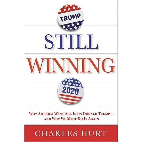 Still Winning: Why America Went All in on Donald Trump-And Why We Must Do It Again -  (Hardcover) - image 1 of 1