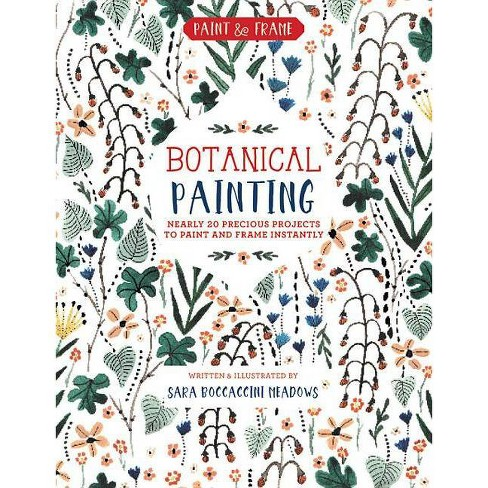Paint and Frame: Botanical Painting - by  Sara Boccaccini Meadows (Paperback) - image 1 of 1