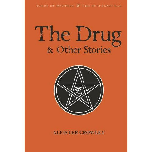 The Drug and Other Stories - (Tales of Mystery & the Supernatural) by  Aleister Crowley (Paperback) - image 1 of 1