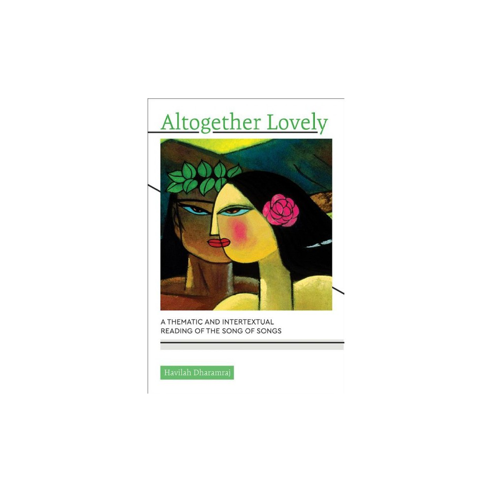 Altogether Lovely : A Thematic and Intertextual Reading of the Song of Songs - (Paperback)