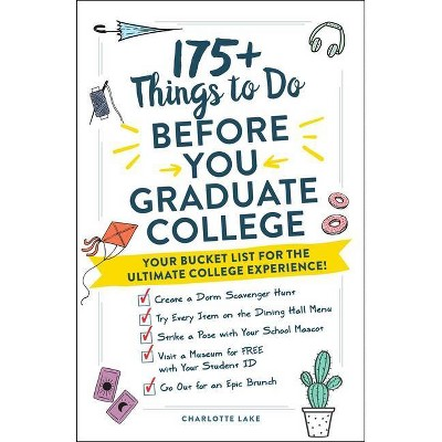 175+ Things to Do Before You Graduate College - by  Charlotte Lake (Paperback)