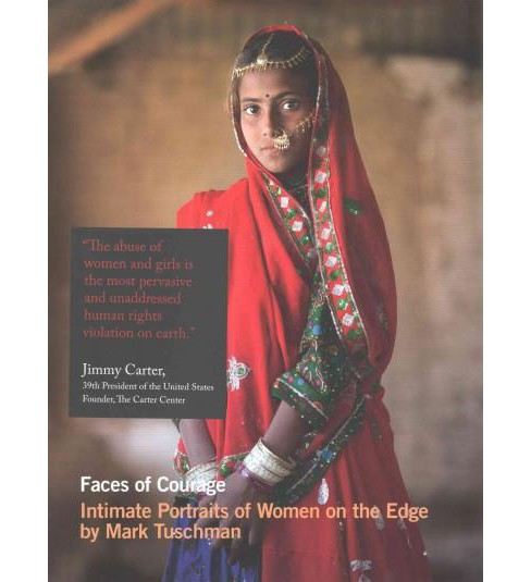 Faces of Courage : Intimate Portraits of Women on the Edge (Hardcover) (Mark Tuschman) - image 1 of 1