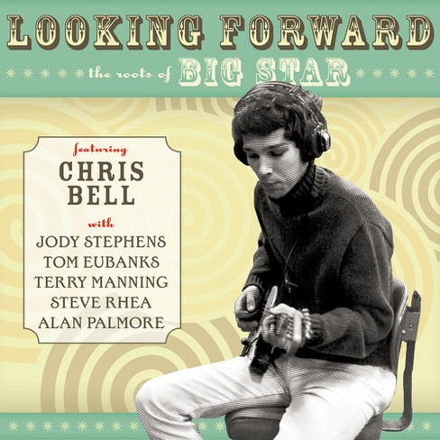 Chris Bell - Looking Forward:Roots Of Big Star (CD) - image 1 of 1