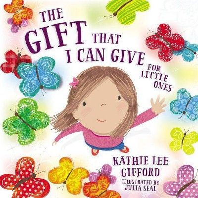 Gift That I Can Give for Little Ones - by Kathie Lee Gifford (Hardcover)