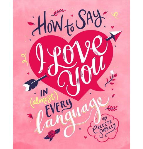 How to Say I Love You in Almost Every Language -  by Shelly Celeste (Hardcover) - image 1 of 1