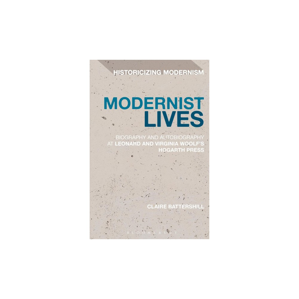 Modernist Lives : Biography and Autobiography at Leonard and Virginia Woolf's Hogarth Press