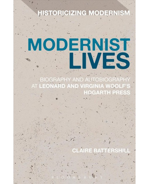 Modernist Lives : Biography and Autobiography at Leonard and Virginia Woolf's Hogarth Press - image 1 of 1