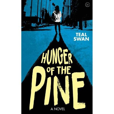 Hunger of the Pine - by  Teal Swan (Paperback)