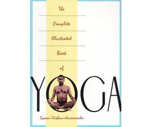 Complete Illustrated Book of Yoga (Reprint) (Paperback) (Swami Vishnu-Devananda) - image 1 of 1