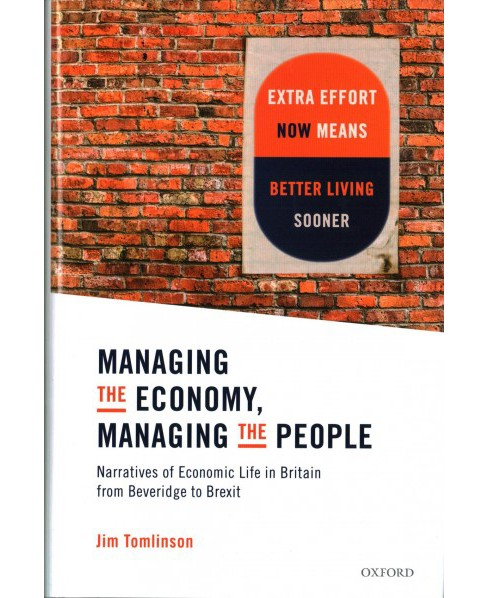 Managing the Economy, Managing the People : Narratives of Economic Life in Britain from Beveridge to - image 1 of 1