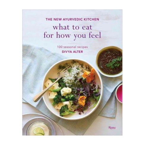 What to Eat for How You Feel : The New Ayurvedic Kitchen: 100 Seasonal Recipes (Hardcover) (Divya Alter) - image 1 of 1