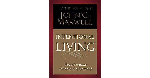 Intentional Living : Choosing a Life That Matters (Large Print) (Hardcover) (John C. Maxwell) - image 1 of 1