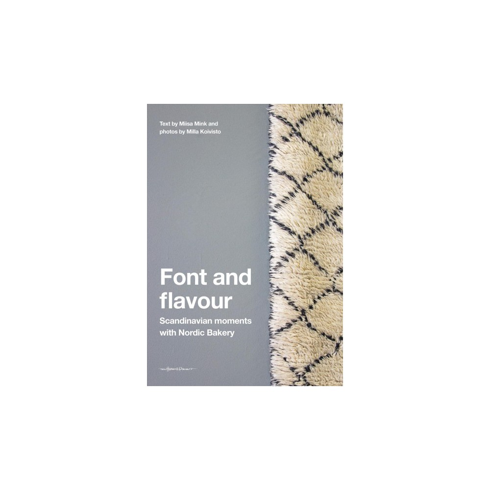 Font and Flavour : Scandinavian Moments With Nordic Bakery - by Miisa Mink & Kathy Compton (Hardcover)