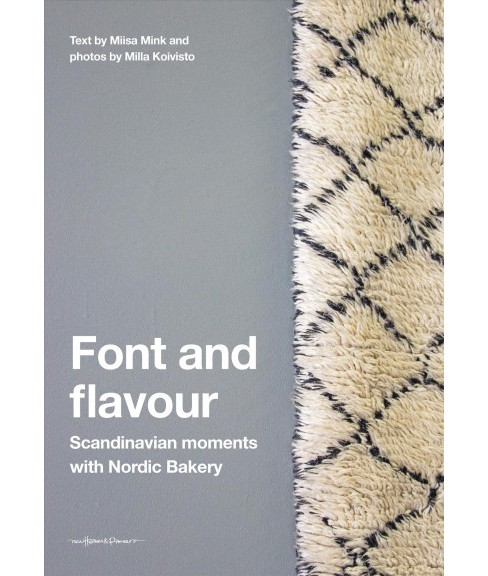 Font and Flavour : Scandinavian Moments With Nordic Bakery -  by Miisa Mink & Kathy Compton (Hardcover) - image 1 of 1