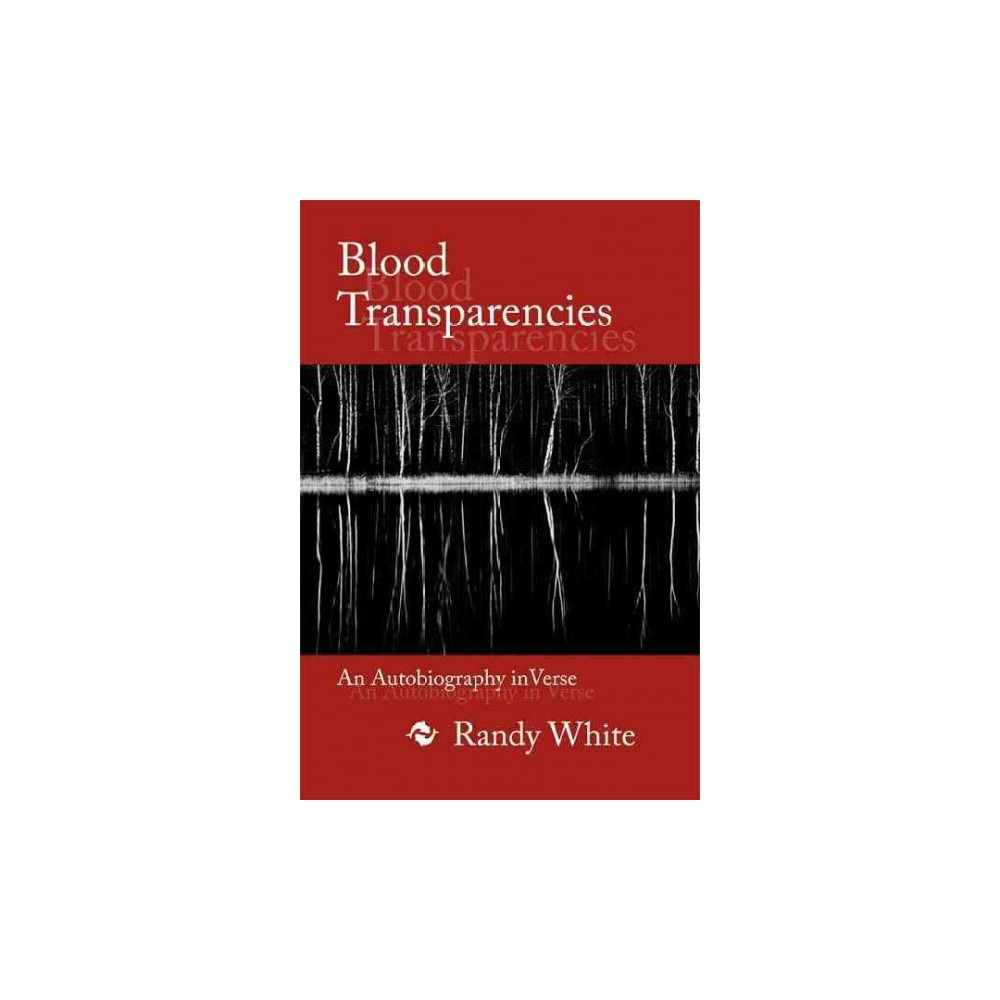 Blood Transparencies : An Autobiography in Verse (Paperback) (Randy White)