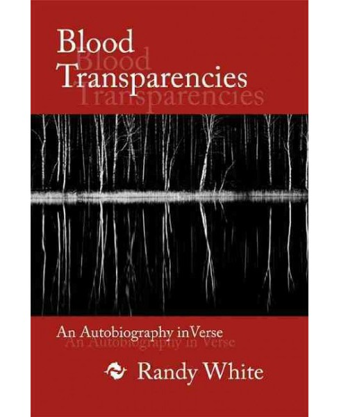 Blood Transparencies : An Autobiography in Verse (Paperback) (Randy White) - image 1 of 1