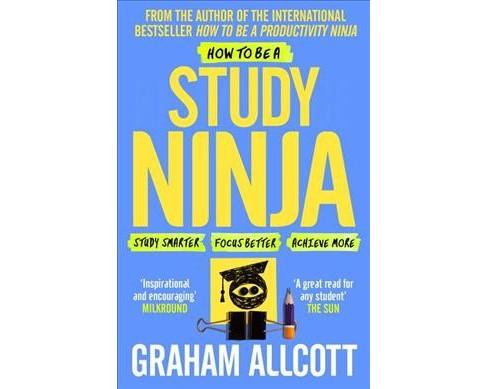 How to Be a Study Ninja : Study Smarter. Focus Better. Achieve More. -  by Graham Allcott (Paperback) - image 1 of 1