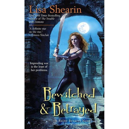 Bewitched & Betrayed - (Raine Benares) by  Lisa Shearin (Paperback) - image 1 of 1