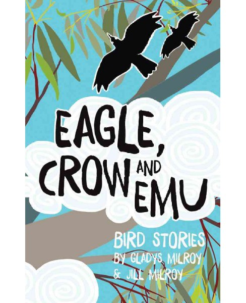 Eagle, Crow and Emu : Bird Stories (Paperback) (Gladys Milroy & Jill Milroy) - image 1 of 1