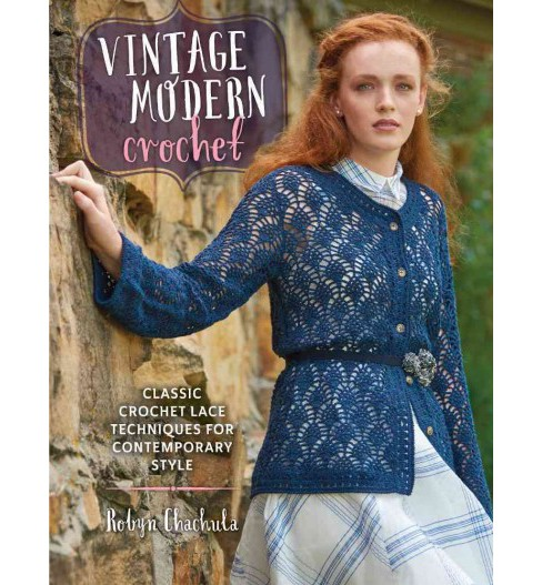 Vintage Modern Crochet : Classic Crochet Lace Techniques for Contemporary Style (Paperback) (Robyn - image 1 of 1