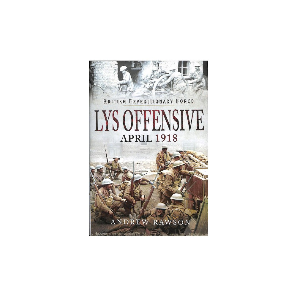 Lys Offensive April 1918 - by Andrew Rawson (Hardcover)