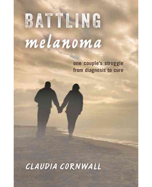 Battling Melanoma : One Couple's Struggle from Diagnosis to Cure (Hardcover) (Claudia Cornwall) - image 1 of 1