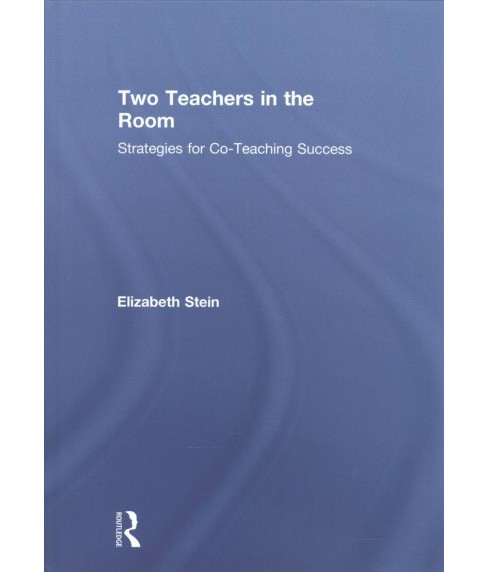 Two Teachers in the Room : Strategies for Co-teaching Success (Hardcover) (Elizabeth Stein) - image 1 of 1