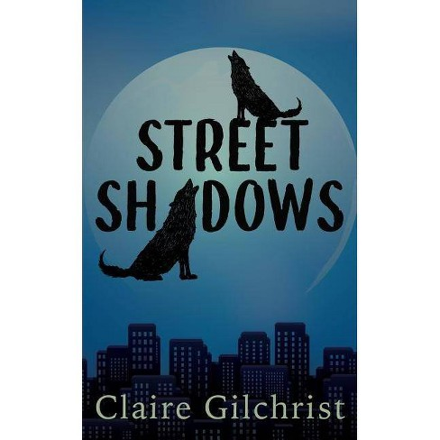 Street Shadows - by  Claire Gilchrist (Paperback) - image 1 of 1