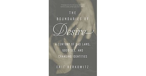Boundaries of Desire : A Century of Bad Laws, Good Sex, and Changing Identities -  Reprint (Paperback) - image 1 of 1