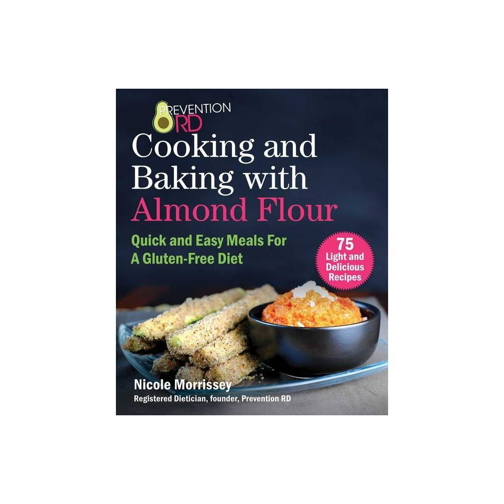 Prevention Rd S Cooking And Baking With Almond Flour By Nicole Morrissey Paperback