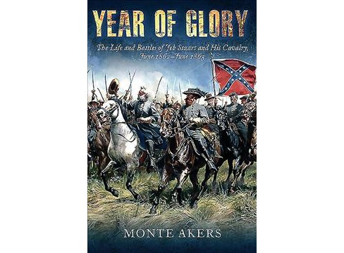 Year of Glory : The Life and Battles of Jeb Stuart and His Cavalry, June 1862-June 1863 - Reprint - image 1 of 1
