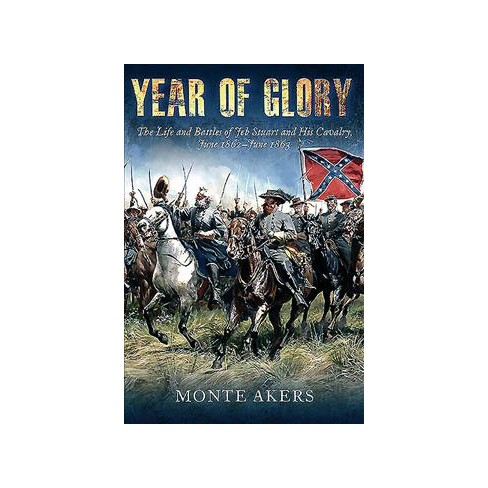 Year Of Glory The Life And Battles Of Jeb Stuart And His Cavalry