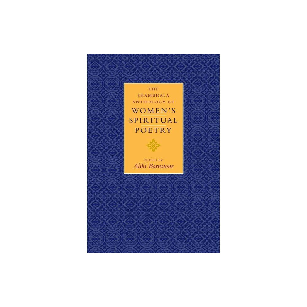 The Shambhala Anthology Of Women S Spiritual Poetry By Aliki Barnstone Paperback