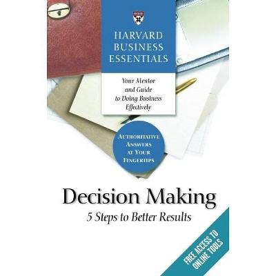 Harvard Business Essentials, Decision Making - (Paperback)