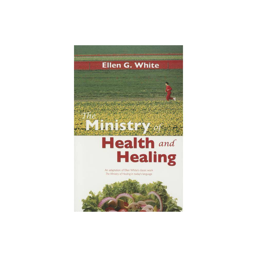The Ministry of Health and Healing - by Ellen Gould Harmon White (Paperback)