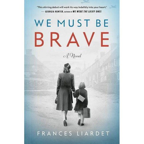 We Must Be Brave -  by Frances Liardet (Hardcover) - image 1 of 1