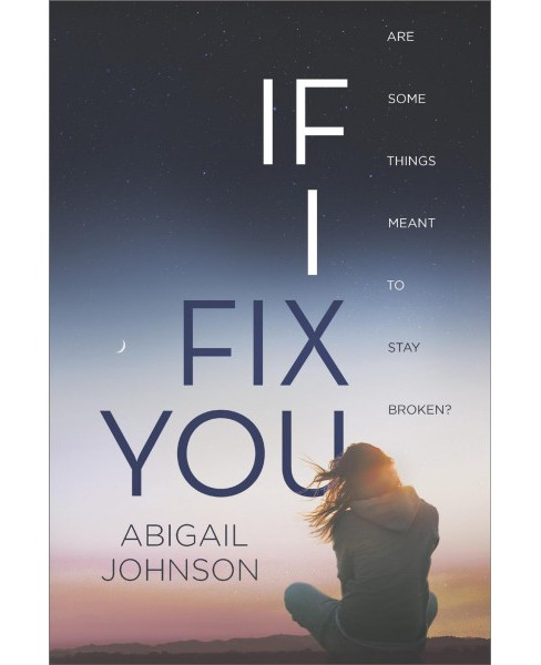 If I Fix You -  Reprint (Harlequin Teen) by Abigail Johnson (Paperback) - image 1 of 1