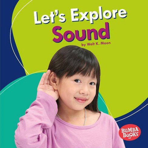Let's Explore Sound - (Bumba Books (R) -- A First Look at Physical Science) by  Walt K Moon (Hardcover) - image 1 of 1